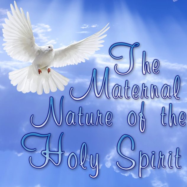 Topic: The Maternal Nature of the Holy Spirit