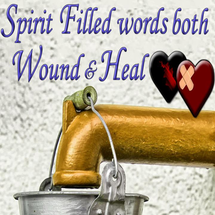 Spirit Filled words both Wound & Heal - Living Grace Fellowship