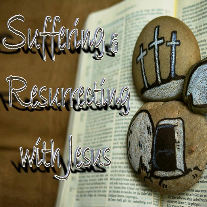 Suffering resurrecting